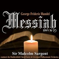 Handel: Messiah — Elsie Morison, Richard Lewis, Liverpool Philharmonic Orchestra, Sir Malcom Sargent, Marjorie Thomas, The Huddersfield Choral Society, Георг Фридрих Гендель