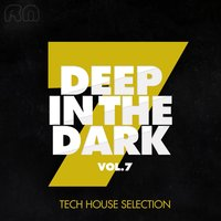 Deep in the Dark, Vol. 7 - Tech House Selection — сборник