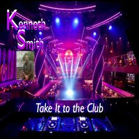 Take It to the Club — Kenneth Smith