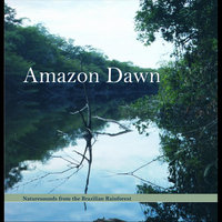 Amazon Dawn — Naturesounds from the Brazilian Rainforest