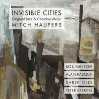 Invisible Cities: Original Jazz & Chamber Music — Mitch Haupers