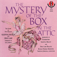 Tchaikovsky: The Mystery of the Box in the Attic - Highlights of Sleeping Beauty and Swan Lake Ballets — Пётр Ильич Чайковский, Lisa Jordan, Russian Federal Orchestra, Vakhtang Jordania