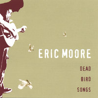 Dead Bird Songs — Eric Moore