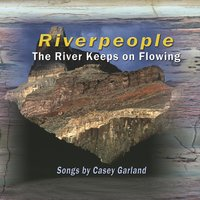 The River Keeps On Flowing — Casey Garland & Riverpeople