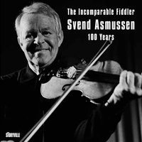 The Incomparable Fiddler - Svend Asmussen 100 Years — Svend Asmussen