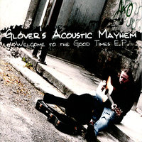 Welcome to The Good Times E.P. — Glover's Acoustic Mayhem