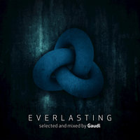 Everlasting - selected and mixed by Gaudi — Gaudi