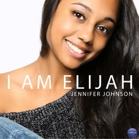 I Am Elijah — Jennifer Johnson