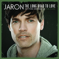 Getting Dressed In The Dark — Jaron And The Long Road To Love