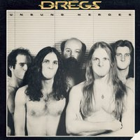 Unsung Heroes — The Dregs