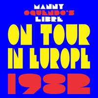 Manny Oquendo's Libre On Tour In Europe 1982 — Nelson González, Manny Oquendo's Libre