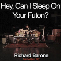 Hey, Can I Sleep On Your Futon? (feat. Matthew Billy) — Richard Barone