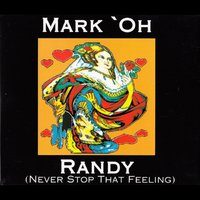 Randy (Never Stop That Feeling) — Mark 'Oh
