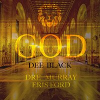 God — Dre Murray, Dee Black, Eris Ford