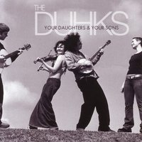 Your Daughters & Your Sons — The Duhks