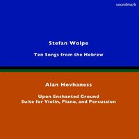 Stefan Wolpe: Ten Songs From the Hebrew - Alan Hovhaness: Upon Enchanted Ground & Suite for Violin, Piano, & Percussion — сборник