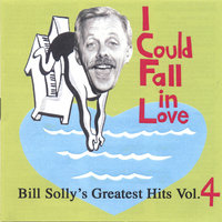 I Could Fall in Love - Bill Solly's Greatest Hits Vol. 4 — Bill Solly