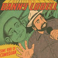 Some Kind of Comedian — Danny Lobell