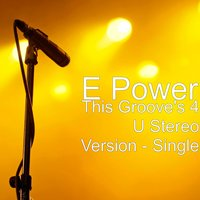 This Groove's 4 U Stereo Version — E POWER