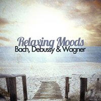 Relaxing Moods - Bach, Debussy & Wagner — Рихард Вагнер