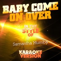 Baby Come on Over (In the Style of Samantha Mumba) - Single — Ameritz Audio Karaoke