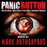 Panic Button Original Motion Picture Soundtrack — Mark Rutherford