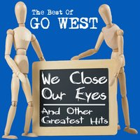 The Best Of - We Close Our Eyes and Other Greatest Hits — Go West