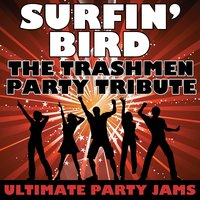 Surfin' Bird (The Trashmen Party Tribute) — Ultimate Party Jams