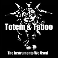 The Instruments We Used — Totem & Taboo