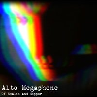Of Scales and Copper — Alto Megaphone