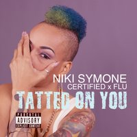 Tatted on You — Flu, Certified, Niki Symone