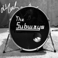 Oh Yeah — The Subways