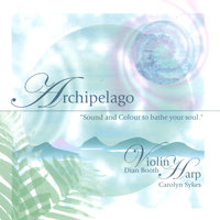 "Archipelago ""Sound and Colour to Bathe Your World"" — Dian Booth, violin, and Carolyn Sykes, harp"