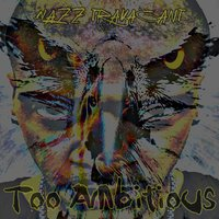 Too Ambitious — Nazz Travagant