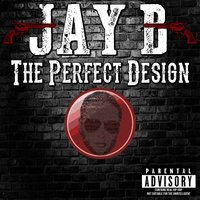 The Perfect Design — Jay B