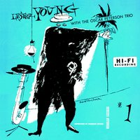 Lester Young With The Oscar Peterson Trio — The Oscar Peterson Trio, Lester Young, Lester Young, Oscar Peterson Trio