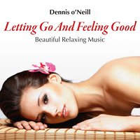 Letting Go and Feeling Good: Beautiful Relaxing Music — Dennis O'Neill