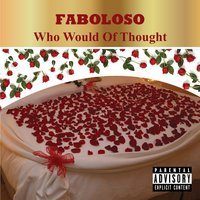 Who Would of Thought — Faboloso