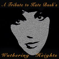 A Tribute to Kate Bush's Wuthering Heights — Wuthering Heights