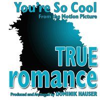 "You're so Cool (From the Score to ""True Romance"") — Dominik Hauser"