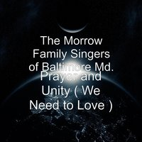 Prayer and Unity ( We Need to Love ) — The Morrow Family Singers of Baltimore Md.