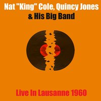 "Nat ""King"" Cole, Quincy Jones & His Big Band: Live in Lausanne 1960 — Nat King Cole, Quincy Jones & His Big Band, Nat ""King"" Cole, Quincy Jones & His Big Band"