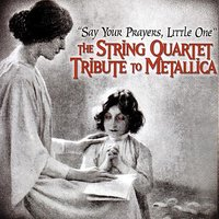 Say Your Prayers, Little One - The String Quartet Tribute To Metallica — Vitamin String Quartet