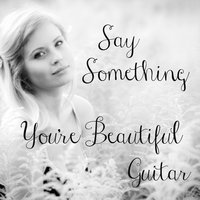 Say Something: You're Beautiful Guitar — The O'Neill Brothers Group