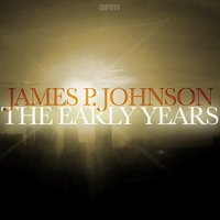 The Early Years — James P. Johnson