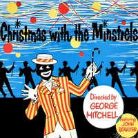 Christmas with the Minstrels (feat. John Boulter) — The George Mitchell Minstrels