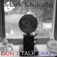 Don't Talk Crazy — Mark Mulcahy