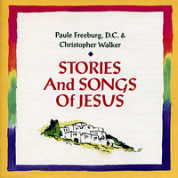 Stories and Songs of Jesus — Christopher Walker, Paul Freeburg, Daughter of Charity