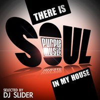 There Is Soul in My House — DJ Slider