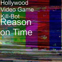 Reason on Time — Hollywood Video Game Kill-Bot